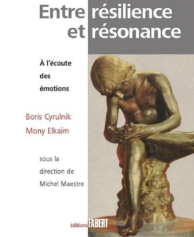 Entre Resilience Et Resonnance A L Ecoute Des Emotions Boris Cyrulnik Mony Elkaim